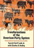 Transformations of the American Party System : Political Coalitions from the New Deal to the 1970's, Ladd, Everett C., Jr. and Hadley, Charles D., 0393092038