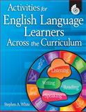 Activities for English Language Learners Across the Curriculum, Stephen White, 1425802036