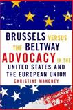 Brussels Versus the Beltway : Advocacy in the United States and the European Union, Mahoney, Christine, 1589012038