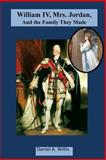 William IV, Mrs. Jordan, and the Family They Made, Daniel A. Willis, 1941072038