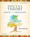 Social Theory : Roots and Branches, Kivisto, Peter, 0199732035