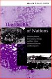 The Health of Nations : Infectious Disease, Environmental Change, and Their Effects on National Security and Development, Price-Smith, Andrew T., 0262162032