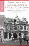 Ethnic Pride and Racial Prejudice in Victorian Cape Town : Group Identity and Social Practice, 1875-1902, Bickford-Smith, Vivian, 0521472032