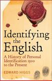 Identifying the English : A History of Personal Identification 1500 to the Present, Kelly, Christine and Higgs, Edward, 1441182039