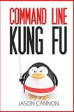 Command Line Kung Fu, Jason Cannon, 1499222033