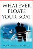 Whatever Floats Your Boat, Donna Fareed (Warfield), 0595342035