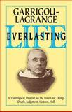 Life Everlasting and the Immensity of the Soul : A Theological Treatise on the Four Last Things: Death, Judgment, Heaven, Hell, Garrigou-Lagrange, Reginald, 0895552035