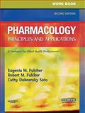 Workbook for Pharmacology: Principles and Applications : A Worktext for Allied Health Professionals, Fulcher, Eugenia M. and Fulcher, Robert M., 1416042032