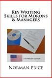 Key Writing Skills for Morons and Managers, Norman Price, 1497542030