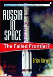 Russia in Space : The Failed Frontier?, Harvey, Brian, 1852332034