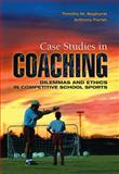 Case Studies in Coaching : Dilemmas and Ethics in Competitive School Sports, Baghurst, Timothy M. and Parish, Anthony, 1934432032