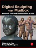 Digital Sculpting with Mudbox : Essential Tools and Techniques for Artists, de la Flor, Mike and Mongeon, Bridgette, 0240812034