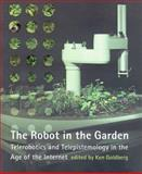 The Robot in the Garden : Telerobotics and Telepistemology in the Age of the Internet, , 0262072033