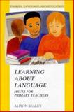 Learning about Language : Issues for Primary Teachers, Sealey, Alison J., 0335192033