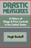 Drastic Measure : A History of Wage and Price Controls in the United States, Rockoff, Hugh, 052152203X