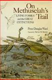 On Methuselah's Trail : Living Fossils and the Great Extinctions, Ward, Peter D., 0716722038