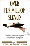 Over Ten Million Served : Gendered Service in Language and Literature Workplaces, Massé, Michelle A. and Hogan, Katie, 1438432038