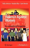 Violence Against Women : An International Perspective, Johnson, Holly and Ollus, Natalia, 0387732039