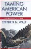 Taming American Power, Stephen M. Walt, 0393052036