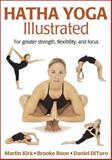 Hatha Yoga Illustrated, Martin Kirk and Brooke Boon, 0736062033
