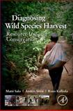 Diagnosing Wild Species Harvest : Resource Use and Conservation, Salo, Matti and Sirén, Anders, 0123972043