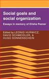 Social Goals and Social Organization : Essays in Memory of Elisha Pazner, , 0521262046