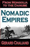 Nomadic Empires : From Mongolia to the Danube, Chaliand, Gerard, 076580204X