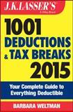 J. K. Lasser′s 1001 Deductions and Tax Breaks 2015, Barbara Weltman, 1118922042
