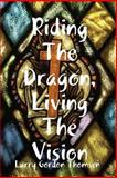Riding the Dragon, Living the Vision, philosopher, prophet Larry Gordon, poet Thomsen, 1435722043