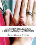 Modern Religious Cults and Movements, Gaius Atkins, 1461152046
