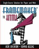 Framemaker to HTML : Single-Source Solution for Paper and Web, Jackson, Ken and Keene, Sonya E., 0201312042