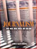 Journalism : Who, What, When, Where, Why, and How, Stovall, James Glen, 020537204X