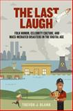 The Last Laugh : Folk Humor, Celebrity Culture, and Mass-Mediated Disasters in the Digital Age, Blank, Trevor J., 0299292045