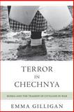 Terror in Chechnya : Russia and the Tragedy of Civilians in War, Gilligan, Emma, 0691162042