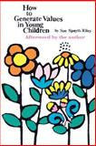 How to Generate Values in Young Children, Riley, Sue, 1932482040