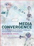 Media Convergence : The Three Degrees of Network, Mass and Interpersonal Communication, Jensen, Klaus Bruhn, 0415482046