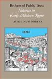 Brokers of Public Trust : Notaries in Early Modern Rome, Nussdorfer, Laurie, 080189204X