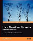 Linux Thin Client Networks Design and Deployment, David Richards, 1847192041