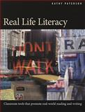 Real Life Literacy : Classroom Tools That Promote Real-World Reading and Writing, Paterson, Kathy, 1551382040