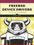 FreeBSD Device Drivers : A Guide for the Intrepid, Kong, Joseph, 1593272049