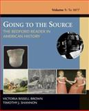 Going to the Source Vol.1 : The Bedford Reader in American History, to 1877, Brown, Victoria Bissell and Shannon, Timothy, 031240204X