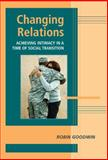 Changing Relations : Achieving Intimacy in a Time of Social Transition, Goodwin, Robin, 0521842042