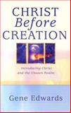 Christ Before Creation, Gene Edwards, 0940232049