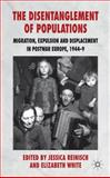 The Disentanglement of Populations : Migration, Expulsion and Displacement in Postwar Europe, 1944-49, , 0230222048