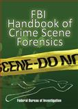 FBI Handbook of Crime Scene Forensics, Federal Bureau of Investigation Staff, 1602392048
