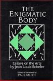 The Enigmatic Body : Essays on the Arts, Schefer, Jean Louis, 0521372046