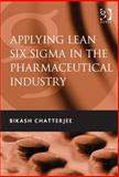 Operational Excellence in the Pharmaceutical and Biotech Industries, Chatterjee, Bikash, 0566092042