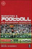 Marketing and Football : An International Perspective, Desbordes, Michel, 0750682043