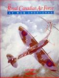 The Royal Canadian Air Force at War, 1939-1945, Larry Milberry and Hugh Halliday, 0921022042