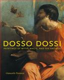 Dosso Dossi : Paintings of Myth, Magic, and the Antique, Fiorenza, Giancarlo, 0271032049